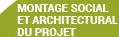 MONTAGE SOCIAL ET ARCHITECTURAL DU PROJET