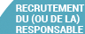 RECRUTEMENT DU (OU DE LA) RESPONSABLE
